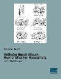 Wilhelm Busch Album - Humoristischer Hausschatz - Wilhelm Busch