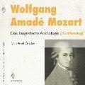 Wolfgang Amadé Mozart. Eine biografische Anthologie (Kurzversion) - Axel Grube