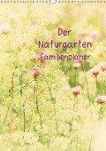 Der Naturgarten Familienplaner (Wandkalender 2018 DIN A3 hoch) - Tanja Riedel