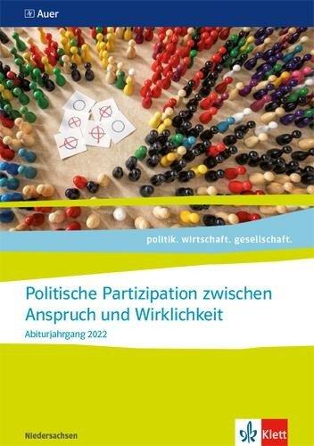 Politische Partizipation zwischen Anspruch und Wirklichkeit. Themenheft für das Kurssemester 12.1 Klasse 12. Abiturjahrgang 2022 -