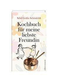 Kochbuch für meine liebste Freundin - Sybil Gräfin Schönfeldt