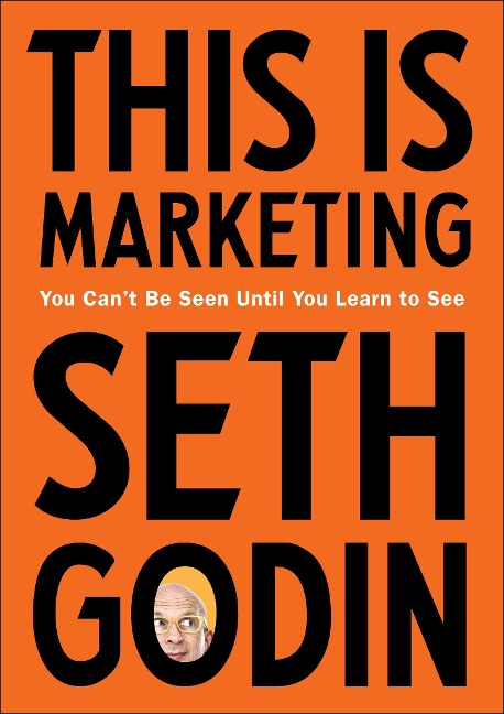 This Is Marketing: You Can't Be Seen Until You Learn to See - Seth Godin