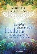 Der Pfad schamanischer Heilung - Alberto Villoldo