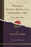 Neueste Staats-Akten und Urkunden, 1827, Vol. 8 - Unknown Author