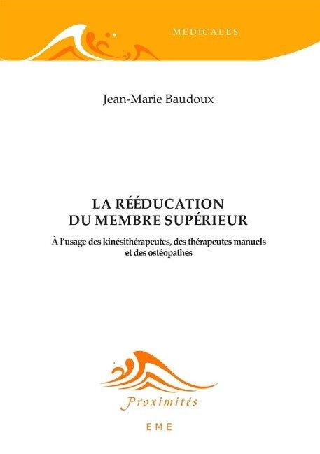 La rééducation du membre supérieur - Jean-Marie Baudoux