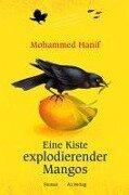 Eine Kiste explodierender Mangos - Mohammed Hanif