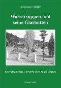Wassersuppen und seine Glashütten - Annemarie Müller