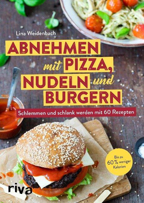 Abnehmen mit Pizza, Nudeln und Burgern - Lina Weidenbach