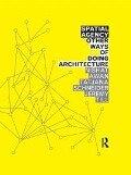 Spatial Agency: Other Ways of Doing Architecture - Nishat Awan, Tatjana Schneider, Jeremy Till