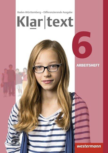 Klartext 6. Arbeitsheft. Differenzierende Ausgabe. Baden-Württemberg -
