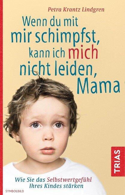 Wenn du mit mir schimpfst, kann ich mich nicht leiden, Mama - Petra Krantz-Lindgren