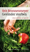 Gesünder sterben - Veit Bronnenmeyer