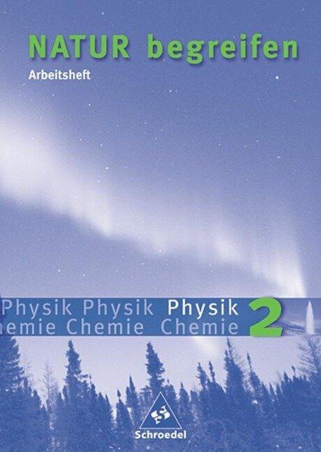 Natur begreifen - Physik/Chemie 2 Arbeitsheft -