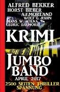 Krimi Jumbo-Band April 2017: 2500 Seiten Thriller Spanung - Alfred Bekker, Horst Bieber, Cedric Balmore, Wolf G. Rahn, A. F. Morland