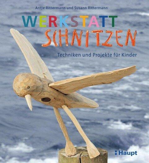 Werkstatt Schnitzen - Antje Rittermann, Susann Rittermann