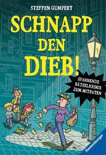Schnapp den Dieb! Spannende Rätselkrimis zum Mitraten - Steffen Gumpert