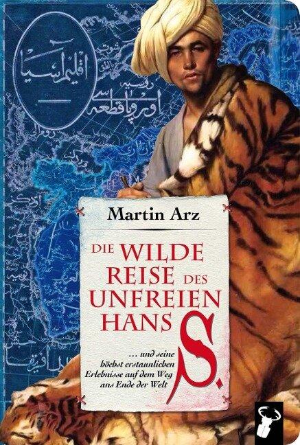 Die wilde Reise des unfreien Hans S. - Martin Arz