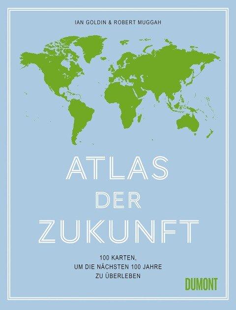 Atlas der Zukunft - Ian Goldin, Robert Muggah