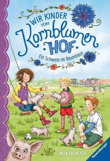 Wir Kinder vom Kornblumenhof, Band 1: Ein Schwein im Baumhaus - Anja Fröhlich