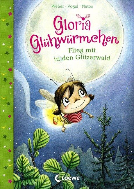 Gloria Glühwürmchen - Flieg mit in den Glitzerwald - Susanne Weber, Kirsten Vogel
