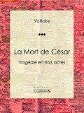 La Mort de Cesar - Voltaire