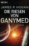 Die Riesen von Ganymed - James P. Hogan
