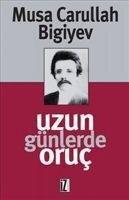 Uzun Günlerde Oruc - Musa Carullah Bigiyev