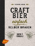 Craft-Bier einfach selber brauen - Ferdinand Laudage