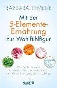 Mit der 5-Elemente-Ernährung zur Wohlfühlfigur - Barbara Temelie
