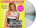 Everybody Curses, I Swear!: Uncensored Tales from the Hollywood Trenches - Carrie Keagan, Dibs Baer