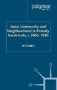 State, Community and Neighbourhood in Princely North India, c. 1900-1950 - I. Copland