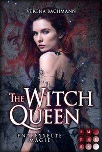 The Witch Queen. Entfesselte Magie - Verena Bachmann