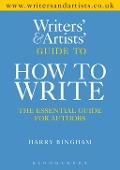 Writers' & Artists' Guide to How to Write - Harry Bingham