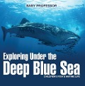 Exploring Under the Deep Blue Sea | Children's Fish & Marine Life - Baby Professor