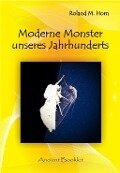 Moderne Monster unseres Jahrhunderts - Roland Horn