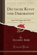 Deutsche Kunst und Dekoration, Vol. 50 - Alexander Koch