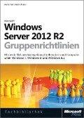 Windows Server 2012 R2-Gruppenrichtlinien - Martin Fahr, Martin Binder