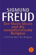 Der Mann Moses und die monotheistische Religion - Sigmund Freud