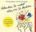 Glauben Sie nicht alles, was Sie denken: Anleitung für ein gesundes und glückliches Hirn - Valerija Sipos, Ulrich Schweiger