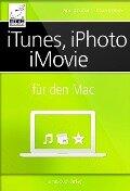 iTunes, iPhoto, iMovie für den Mac - Anton Ochsenkühn, Johann Szierbeck