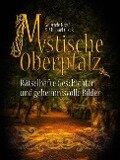 Mystische Oberpfalz - Gabriele Kiesl, Michael Cizek