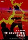 DIE PLANETEN-BASIS - Erster Roman des LENSMEN-Zyklus - E. E. Smith