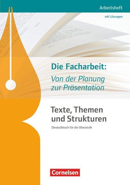 Texte, Themen und Strukturen: Die Facharbeit: Von der Planung zur Präsentation - Diana Sackmann, Philipp Schmolke, Christian Schwarz
