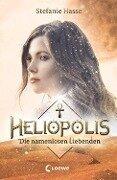 Heliopolis - Die namenlosen Liebenden - Stefanie Hasse