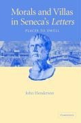 Morals and Villas in Seneca's Letters: Places to Dwell - John Henderson, Henderson John
