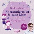 Konzentrieren ist ja ganz leicht - Ulrich Hoffmann
