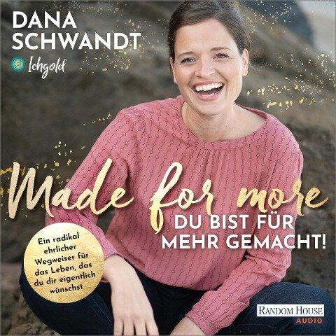 Made for more ¿ Du bist für mehr gemacht - Dana Schwandt