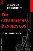 Ein gefährliches Rendezvous: Kriminalroman - Theodor Horschelt