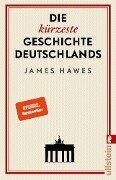 Die kürzeste Geschichte Deutschlands - James Hawes