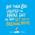 And Then God Created the Middle East and Said 'Let There Be Breaking News' - Karl Remarks